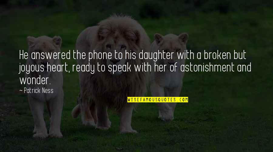 Her'daughter Quotes By Patrick Ness: He answered the phone to his daughter with