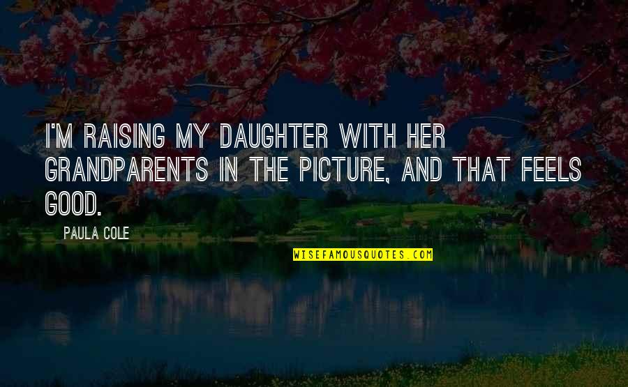 Her'daughter Quotes By Paula Cole: I'm raising my daughter with her grandparents in