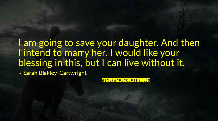 Her'daughter Quotes By Sarah Blakley-Cartwright: I am going to save your daughter. And