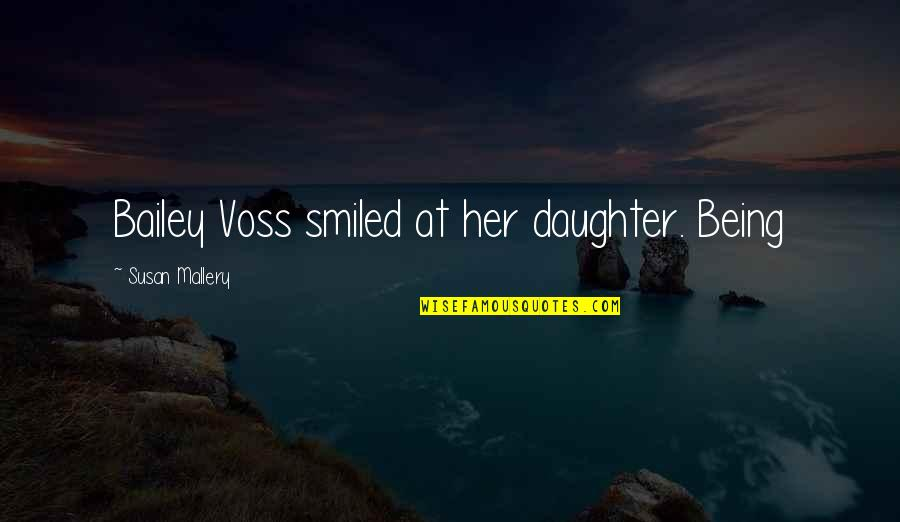 Her'daughter Quotes By Susan Mallery: Bailey Voss smiled at her daughter. Being