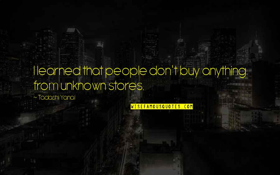Herida Quotes By Tadashi Yanai: I learned that people don't buy anything from
