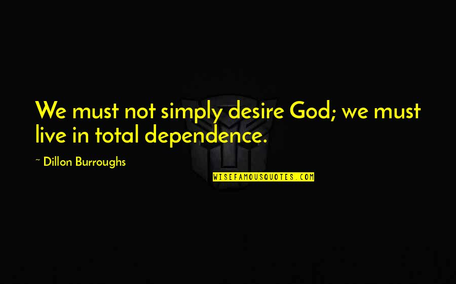 Herkie Herkimer Quotes By Dillon Burroughs: We must not simply desire God; we must