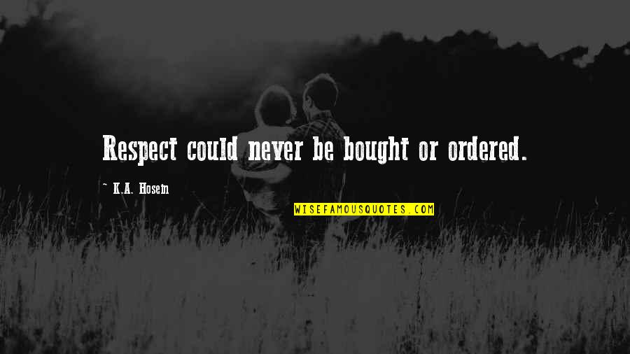 Herkie Herkimer Quotes By K.A. Hosein: Respect could never be bought or ordered.