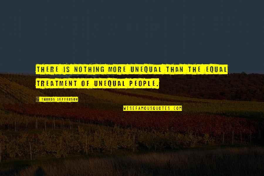 Herkie Herkimer Quotes By Thomas Jefferson: There is nothing more unequal than the equal
