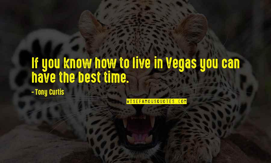 Herkie Herkimer Quotes By Tony Curtis: If you know how to live in Vegas