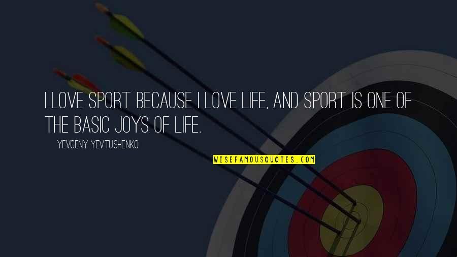 Herkie Herkimer Quotes By Yevgeny Yevtushenko: I love sport because I love life, and