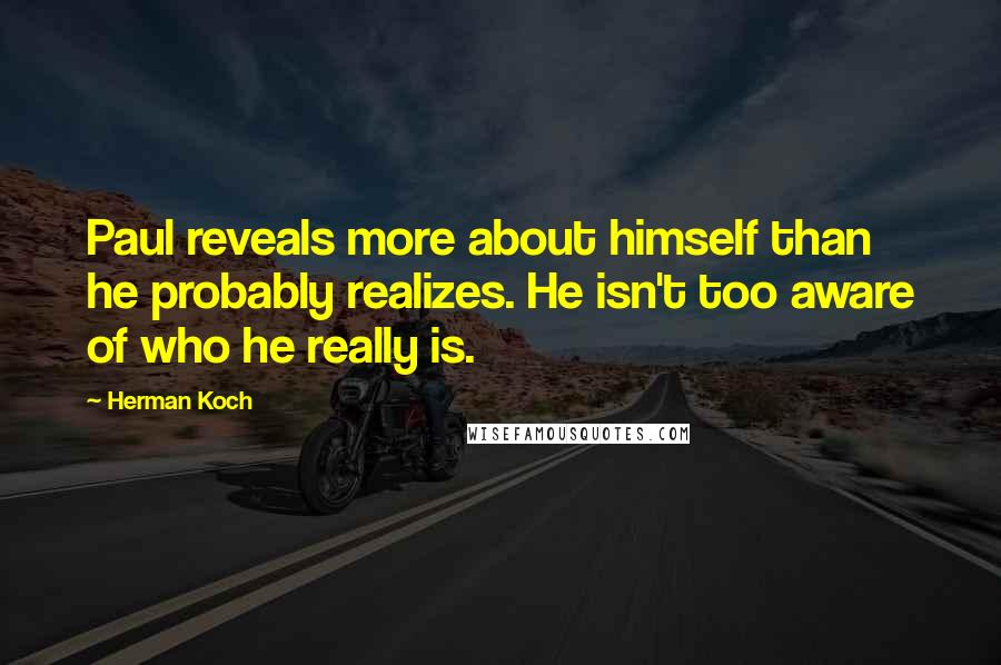 Herman Koch quotes: Paul reveals more about himself than he probably realizes. He isn't too aware of who he really is.