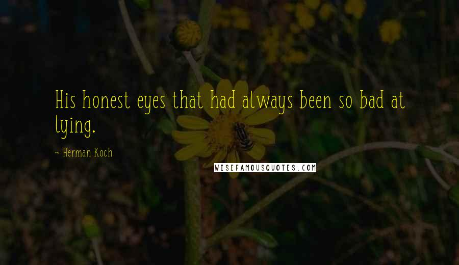 Herman Koch quotes: His honest eyes that had always been so bad at lying.