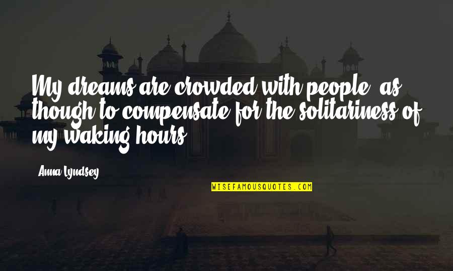 Herman Lantang Quotes By Anna Lyndsey: My dreams are crowded with people, as though