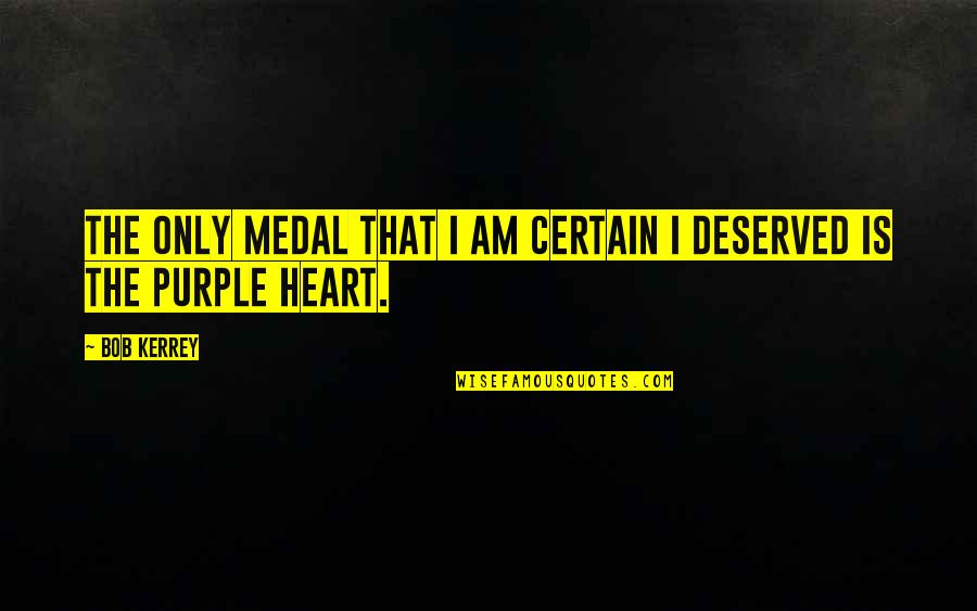 Herman Lantang Quotes By Bob Kerrey: The only medal that I am certain I