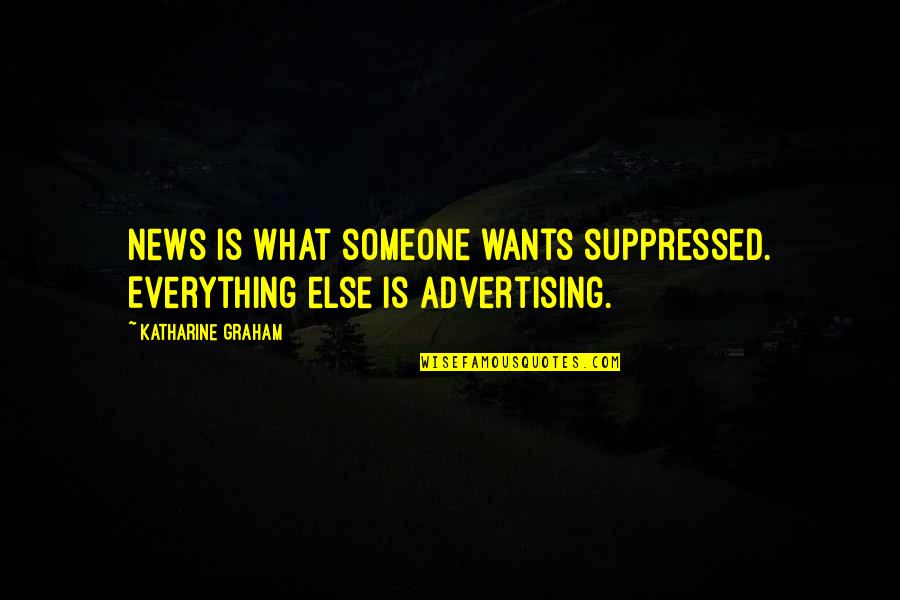 Herman Lantang Quotes By Katharine Graham: News is what someone wants suppressed. Everything else