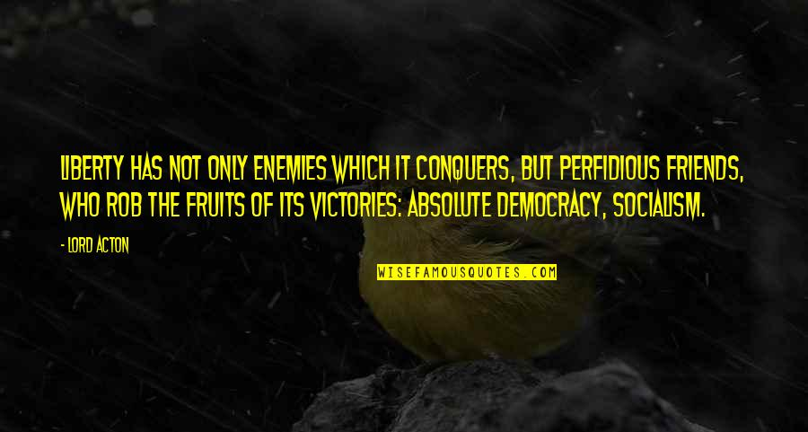 Herman Lantang Quotes By Lord Acton: Liberty has not only enemies which it conquers,