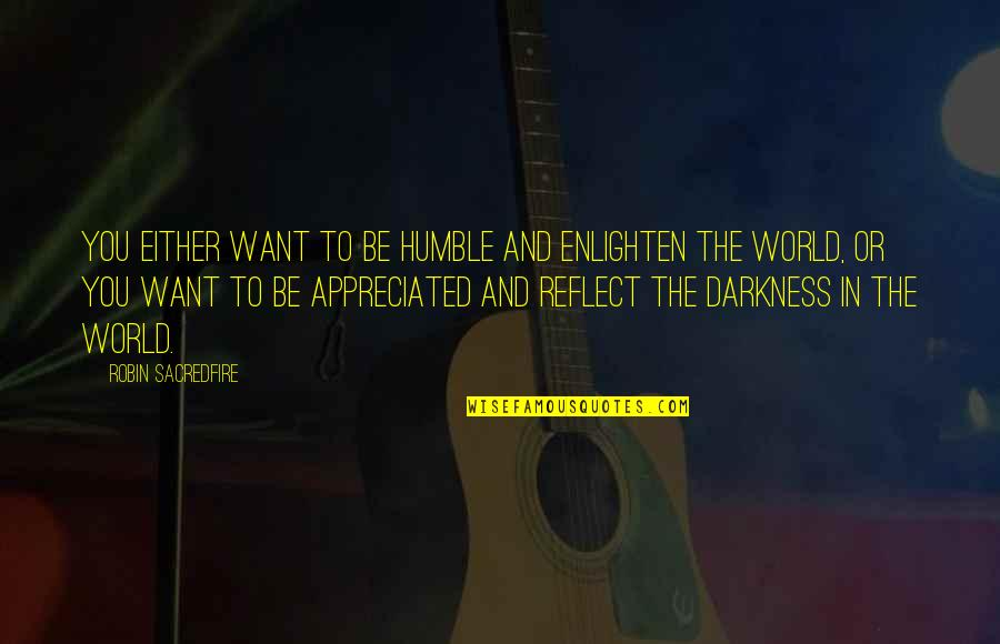 Herman Lantang Quotes By Robin Sacredfire: You either want to be humble and enlighten
