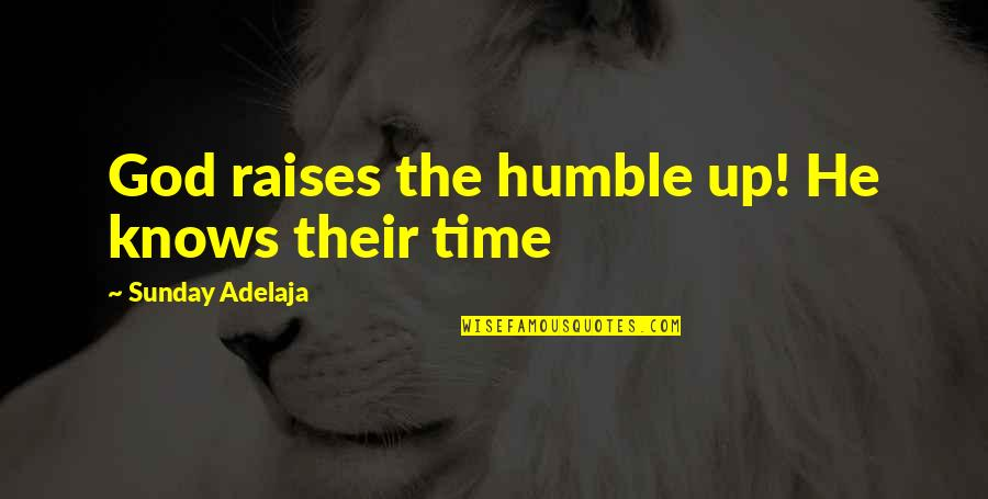Herman Lantang Quotes By Sunday Adelaja: God raises the humble up! He knows their
