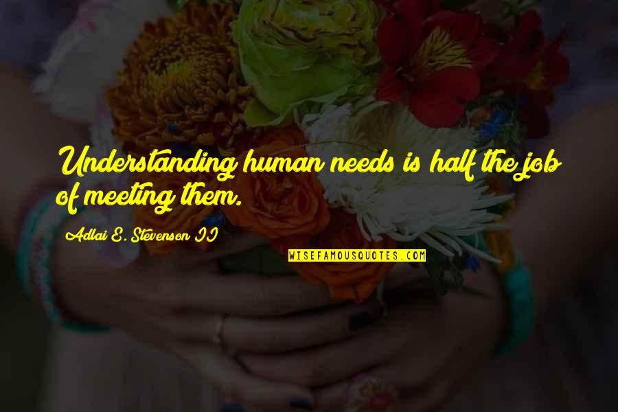 Hermann Ebbinghaus Quotes By Adlai E. Stevenson II: Understanding human needs is half the job of