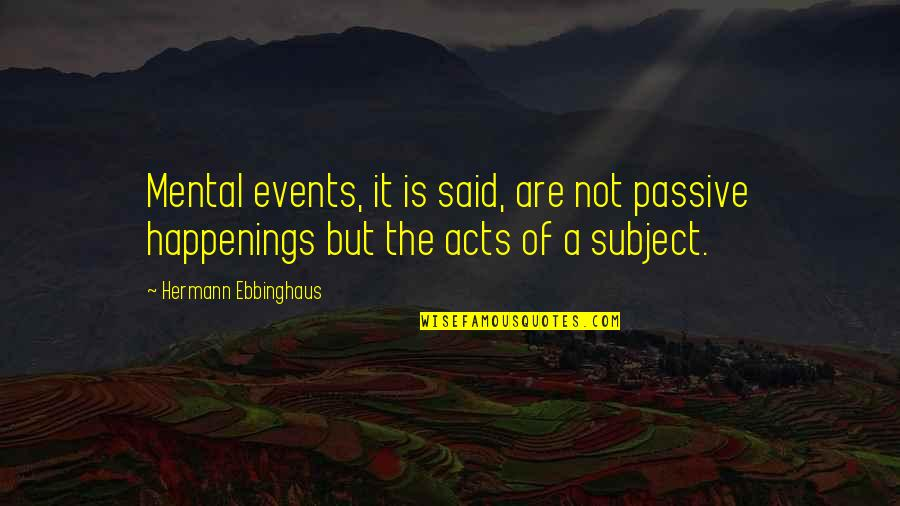 Hermann Ebbinghaus Quotes By Hermann Ebbinghaus: Mental events, it is said, are not passive