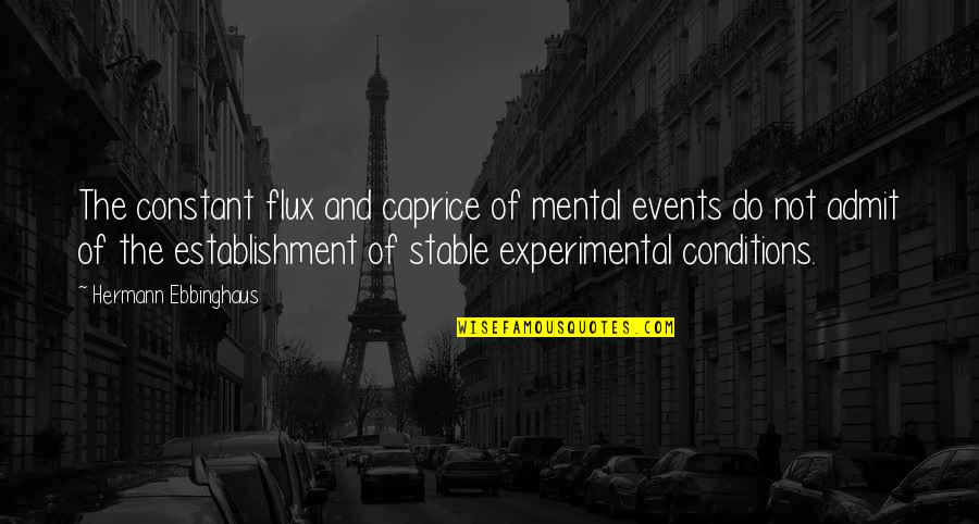 Hermann Ebbinghaus Quotes By Hermann Ebbinghaus: The constant flux and caprice of mental events