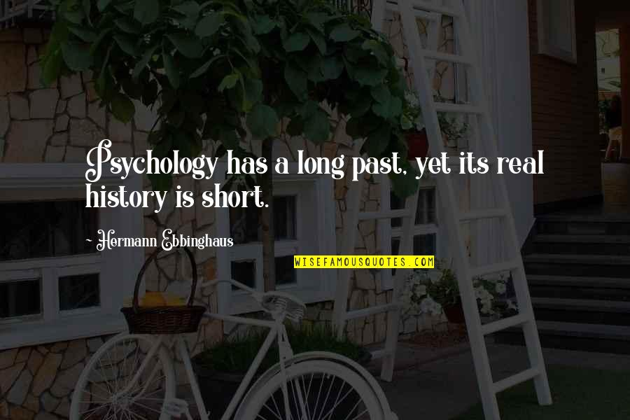 Hermann Ebbinghaus Quotes By Hermann Ebbinghaus: Psychology has a long past, yet its real