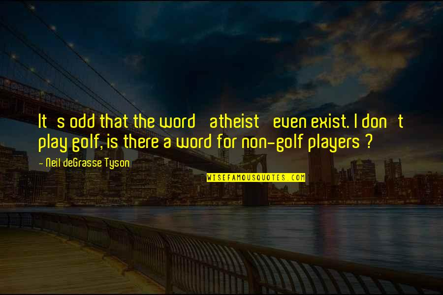 Hermann Ebbinghaus Quotes By Neil DeGrasse Tyson: It's odd that the word 'atheist' even exist.