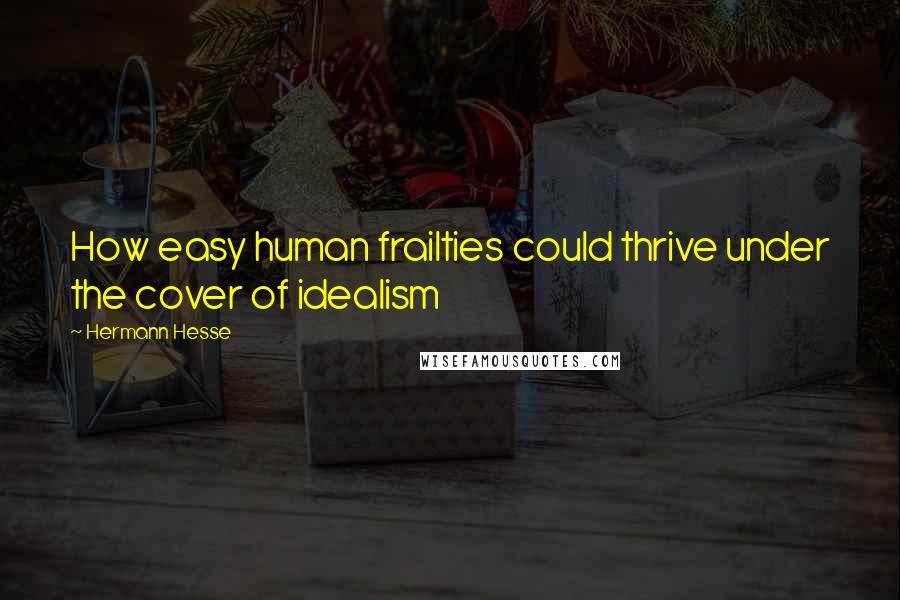 Hermann Hesse quotes: How easy human frailties could thrive under the cover of idealism