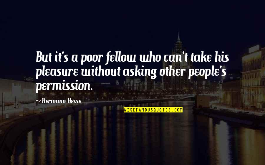 Hermann Hesse Quotes By Hermann Hesse: But it's a poor fellow who can't take
