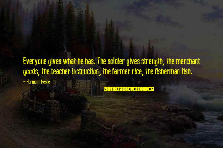 Hermann Hesse Quotes By Hermann Hesse: Everyone gives what he has. The soldier gives