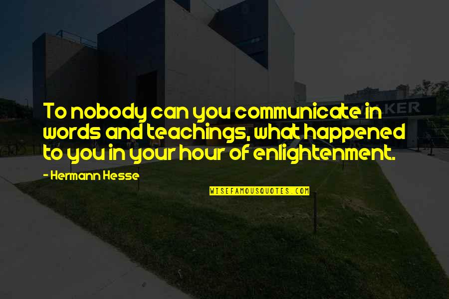Hermann Hesse Quotes By Hermann Hesse: To nobody can you communicate in words and