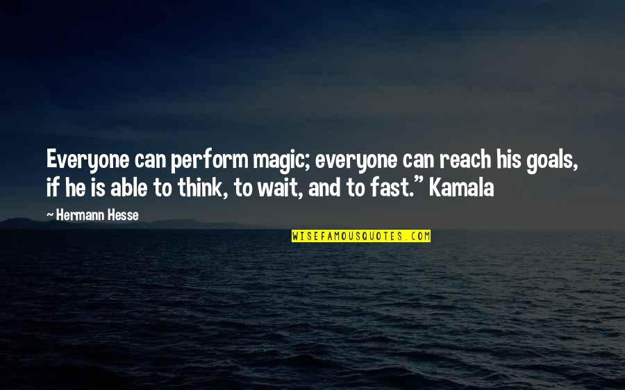 Hermann Hesse Quotes By Hermann Hesse: Everyone can perform magic; everyone can reach his