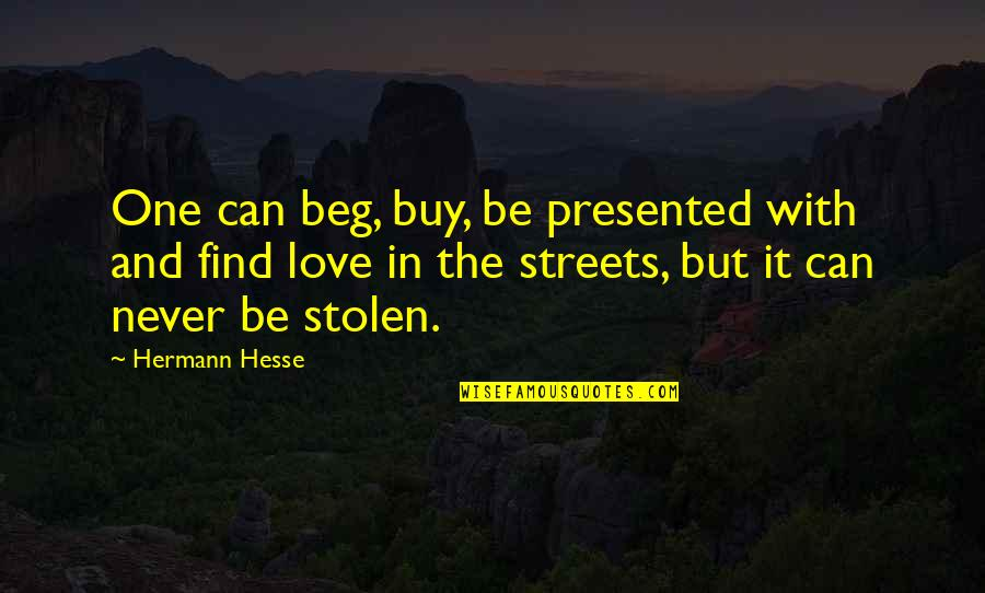 Hermann Hesse Quotes By Hermann Hesse: One can beg, buy, be presented with and