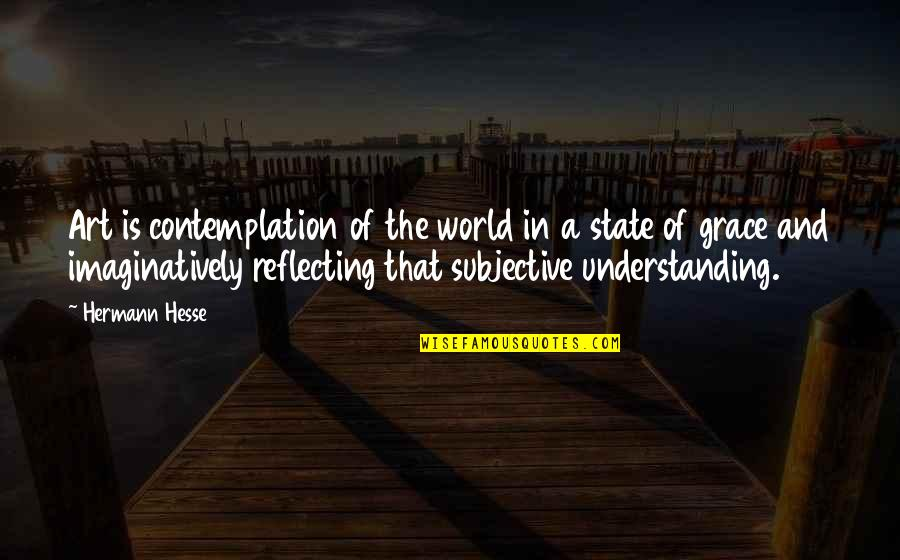 Hermann Hesse Quotes By Hermann Hesse: Art is contemplation of the world in a