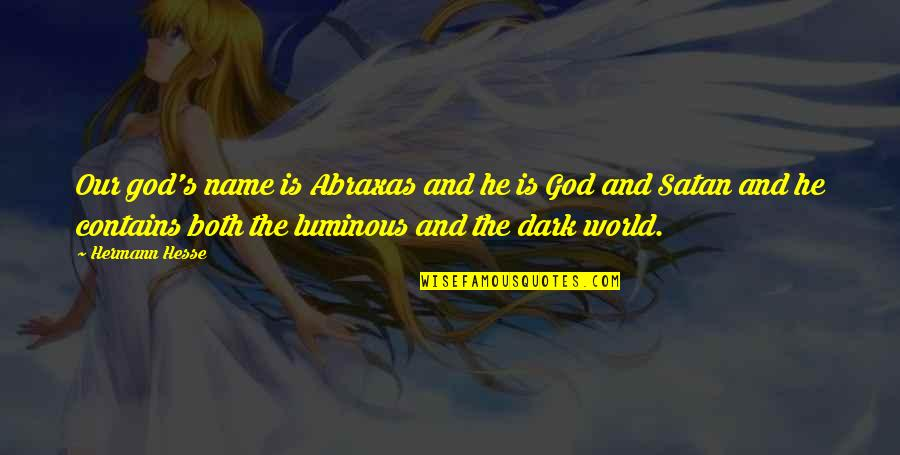Hermann Hesse Quotes By Hermann Hesse: Our god's name is Abraxas and he is