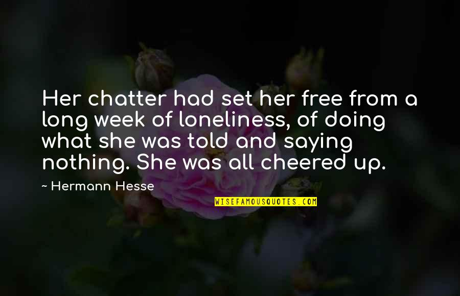 Hermann Hesse Quotes By Hermann Hesse: Her chatter had set her free from a
