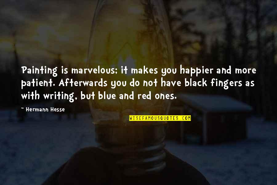 Hermann Hesse Quotes By Hermann Hesse: Painting is marvelous; it makes you happier and