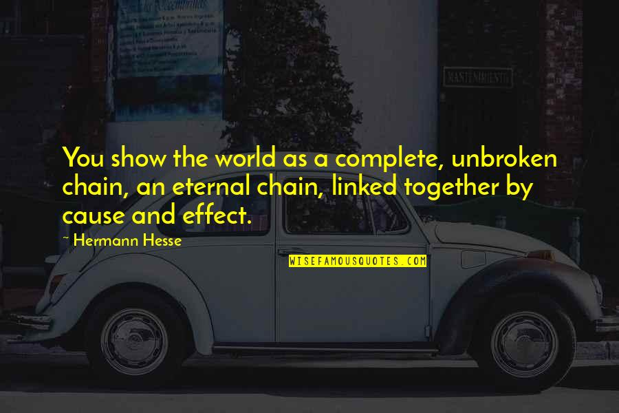 Hermann Hesse Quotes By Hermann Hesse: You show the world as a complete, unbroken