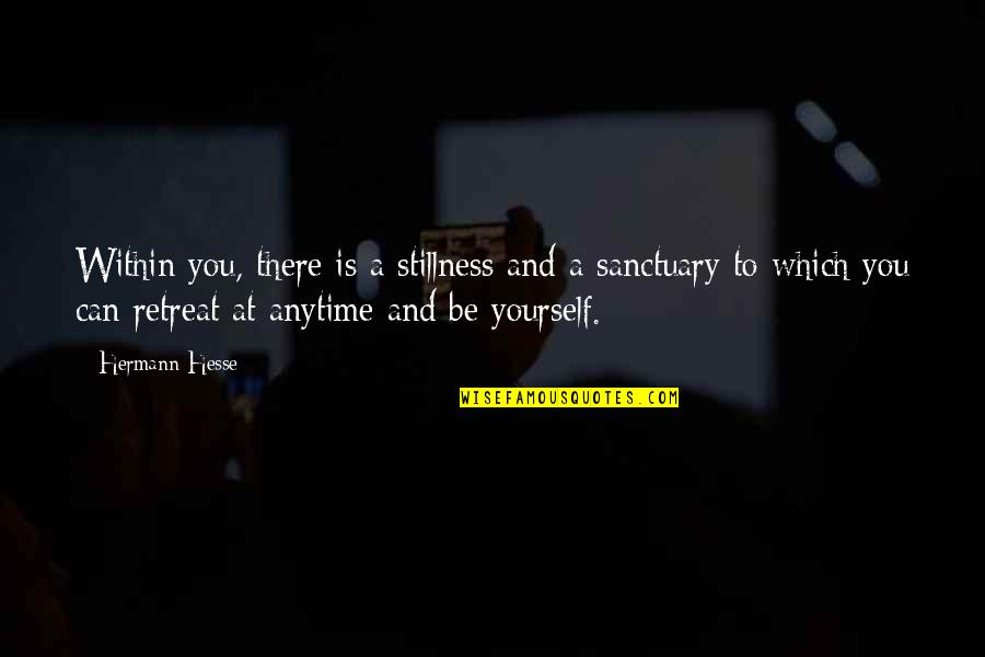 Hermann Hesse Quotes By Hermann Hesse: Within you, there is a stillness and a