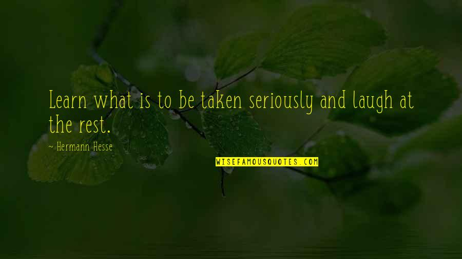 Hermann Hesse Quotes By Hermann Hesse: Learn what is to be taken seriously and