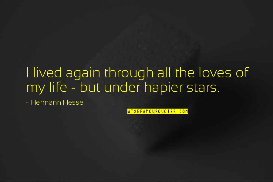 Hermann Hesse Quotes By Hermann Hesse: I lived again through all the loves of