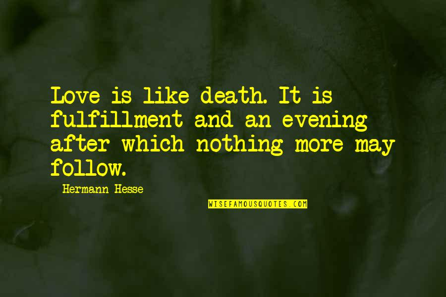 Hermann Hesse Quotes By Hermann Hesse: Love is like death. It is fulfillment and