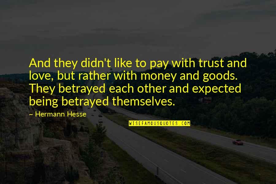 Hermann Hesse Quotes By Hermann Hesse: And they didn't like to pay with trust