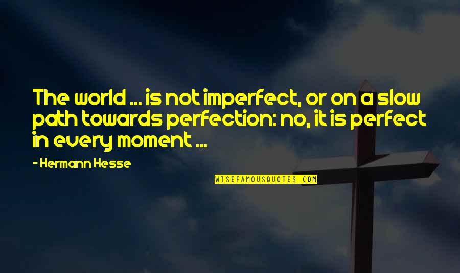 Hermann Hesse Quotes By Hermann Hesse: The world ... is not imperfect, or on