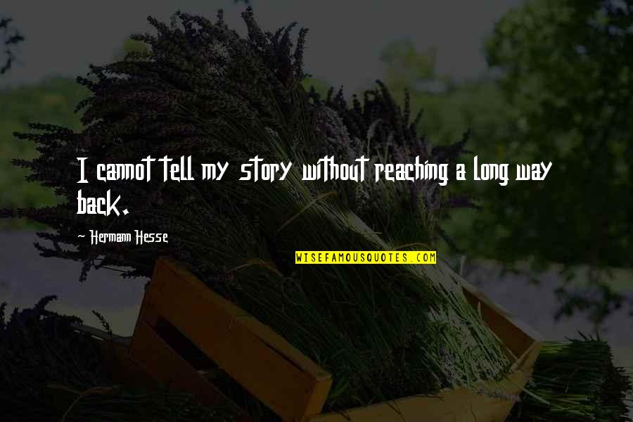 Hermann Hesse Quotes By Hermann Hesse: I cannot tell my story without reaching a
