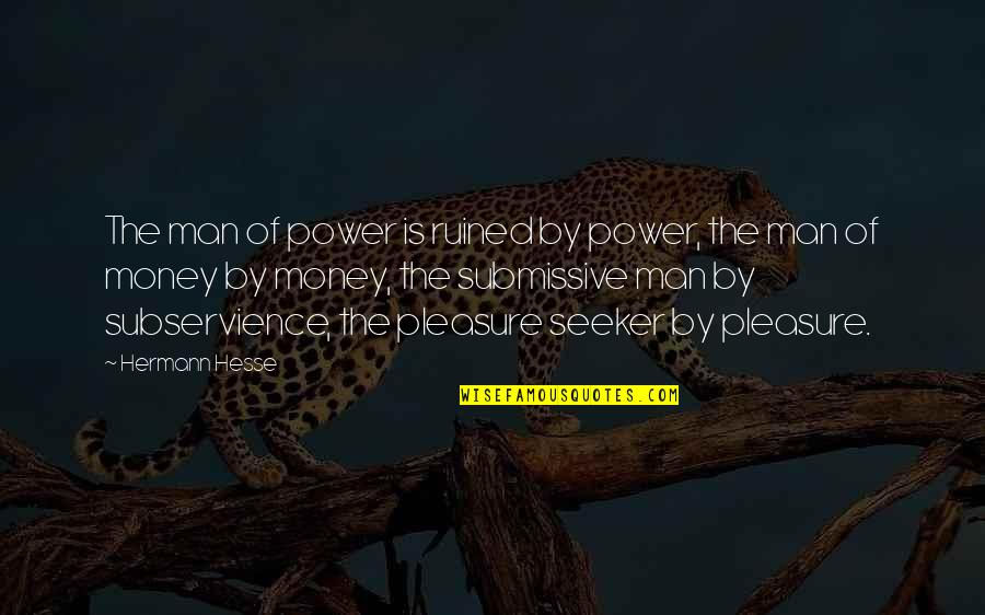 Hermann Hesse Quotes By Hermann Hesse: The man of power is ruined by power,