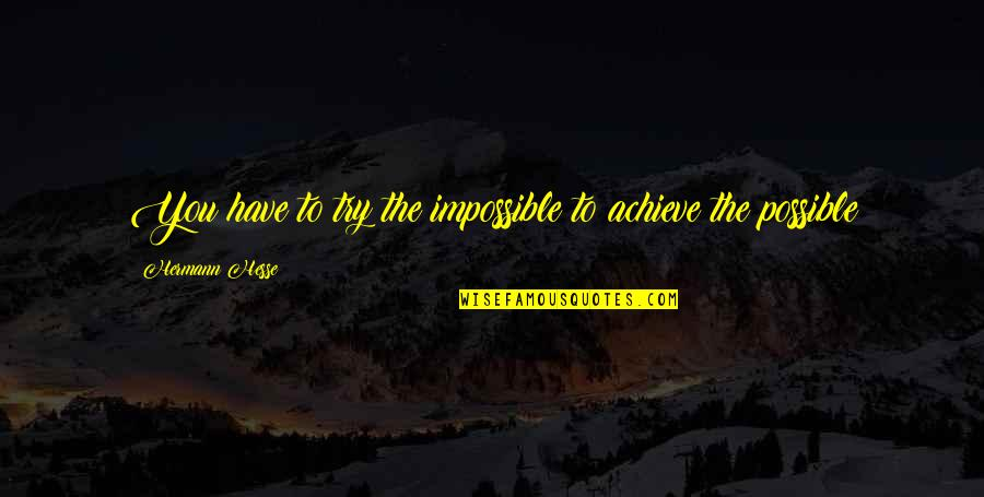 Hermann Hesse Quotes By Hermann Hesse: You have to try the impossible to achieve