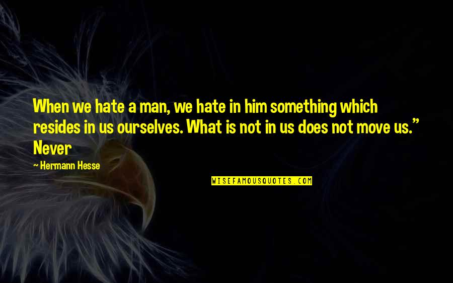 Hermann Hesse Quotes By Hermann Hesse: When we hate a man, we hate in