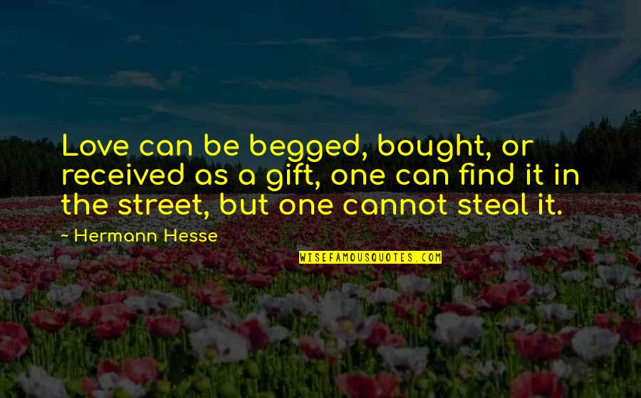 Hermann Hesse Quotes By Hermann Hesse: Love can be begged, bought, or received as