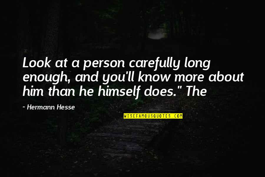 Hermann Hesse Quotes By Hermann Hesse: Look at a person carefully long enough, and