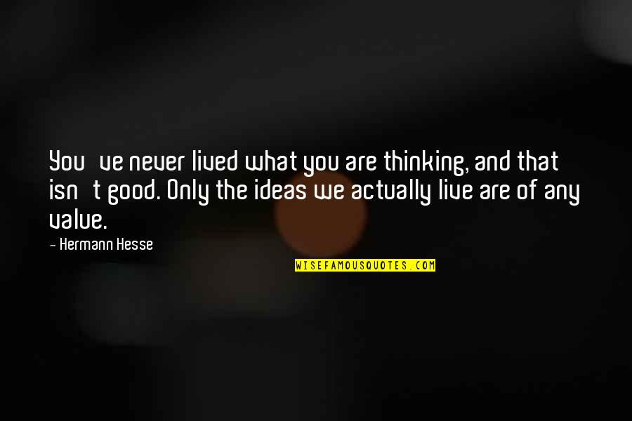 Hermann Hesse Quotes By Hermann Hesse: You've never lived what you are thinking, and
