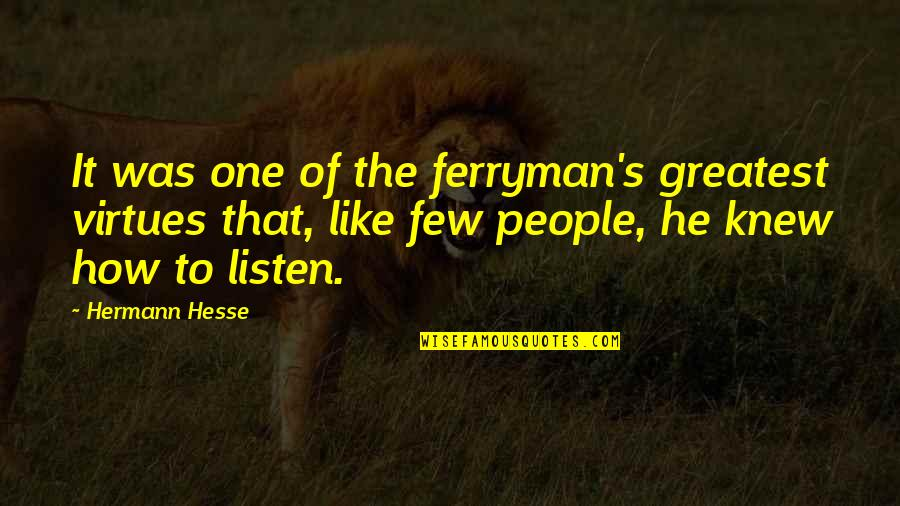 Hermann Hesse Quotes By Hermann Hesse: It was one of the ferryman's greatest virtues