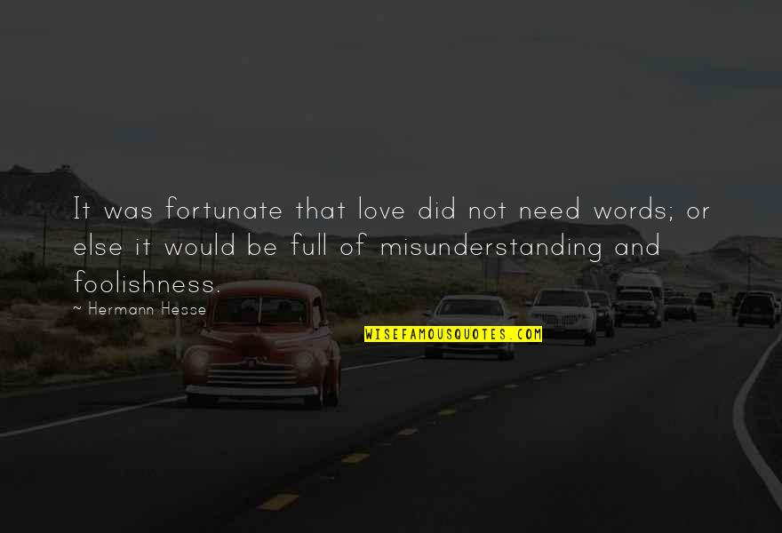 Hermann Hesse Quotes By Hermann Hesse: It was fortunate that love did not need