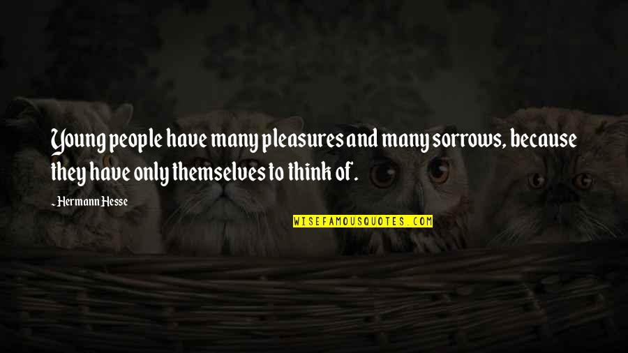 Hermann Hesse Quotes By Hermann Hesse: Young people have many pleasures and many sorrows,